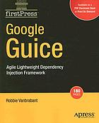 Google Guice : agile lightweight dependency injection framework