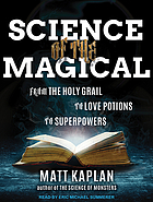 Science of the magical : from the holy grail to love potions to superpowers