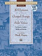 10 hymns and gospel songs for solo voice : for concerts, contests, recitals and worship