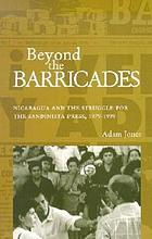 Beyond the barricades : Nicaragua and the struggle for the Sandinista press, 1979-1998