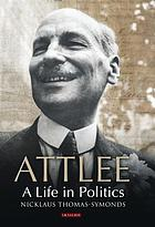 Attlee : a life in politics