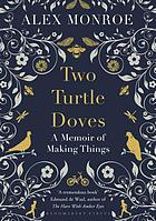 Two turtle doves : a memoir of making things