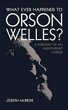 What ever happened to Orson Welles? : a portrait of an independent career