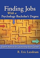 Finding jobs with a psychology bachelor's degree : expert advice for launching your career