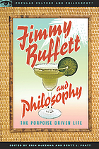 Jimmy Buffett and philosophy : the porpoise driven life
