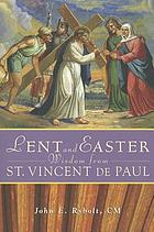 Lent and Easter wisdom from St. Vincent de Paul : daily scripture and prayers together with Saint vincent de Paul's own words