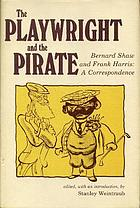 The Playwright and the Pirate : Bernard Shaw and Frank Harris, a correspondence