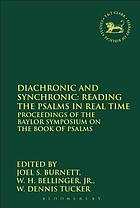 Diachronic and synchronic : reading the Psalms in real time : proceedings of the Baylor symposium on the book of Psalms