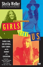 Girls like us : Carole King, Joni Mitchell, Carly Simon--and the journey of a generation