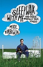 Sleepwalk with me : and other painfully true stories