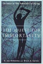 The quest for immortality : science at the frontiers of aging