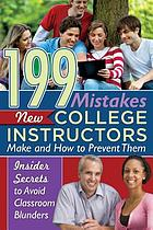 199 mistakes new college professors make and how to prevent them : insider secrets to avoid classroom blunders