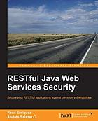 RESTful Java web services security : secure your RESTful applications against common vulnerabilities