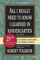 All I really need to know I learned in kindergarten : reconsidered, revised & expanded with twenty-five new essays