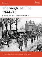 The Siegfried line, 1944-45 : battles on the German frontier