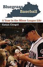 Bluegrass Baseball : a Year in the Minor League Life