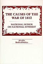The causes of the War of 1812 : national honor or national interest?