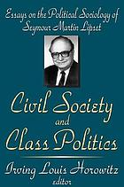 Civil society and class politics : essays on the political sociology of Seymour Martin Lipset