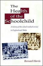 The health of the schoolchild : a history of the school medical service in England and Wales