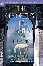 The chronicles of Narnia and philosophy : the lion, the witch, and the worldview