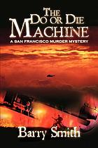 The do or die machine : a San Francisco murder mystery