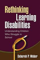 Rethinking learning disabilities : understanding children who struggle in school