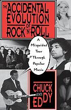 The accidental evolution of rock'n'roll : a misguided tour through popular music