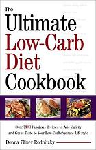 The ultimate low-carb diet cookbook : over 200 fabulous recipes to add variety and great taste to your low-carbohydrate lifestyle