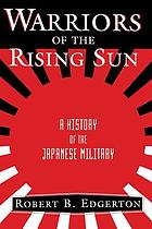 Warriors of the rising sun : a history of the Japanese military