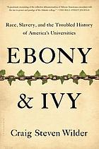 Ebony & ivy : race, slavery, and the troubled history of America's universities