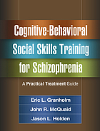 Cognitive-behavioral social skills training for schizophrenia : a practical treatment guide