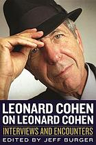 Leonard Cohen on Leonard Cohen : interviews and encounters