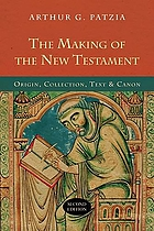 The making of the New Testament : origin, collection, text & canon