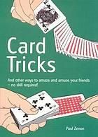 Card tricks : and other ways to amaze and amuse your friends - no skill required!