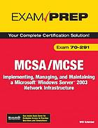 MCSA/MCSE 70-291 : implementing, managing, and maintaining a Microsoft Windows Server 2003 network infrastructure