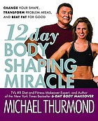 12-day body shaping miracle : change your shpae, transform problem areas, and beat fat for good