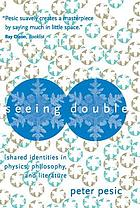 Seeing double : shared identities in physics, philosophy, and literature