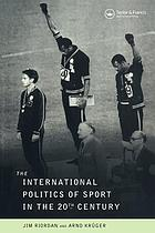 The international politics of sport in the 20th century
