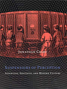 Suspensions of perception : attention, spectacle, and modern culture