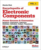 Encyclopedia of electronic components : power sources & conversation / Volume 1, Resistors, capacitors, inductors, switches, encoders, relays, transistors.