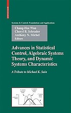 Advances in statistical control, algebraic systems theory, and dynamic systems characteristics : a tribute to Michael K. Sain