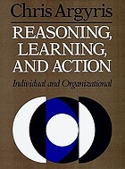 Reasoning, learning, and action : Individual and organizational.