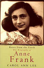Roses from the earth : the biography of Anne Frank