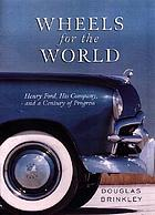 Wheels for the world : Henry Ford, his company, and a century of progress, 1903-2003