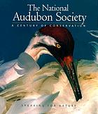 The National Audubon Society : speaking for nature ; a century of conservation