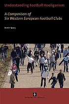 Understanding football hooliganism : a comparison of six Western European football clubs