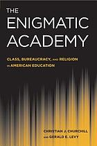 The enigmatic academy : class, bureaucracy, and religion in American education