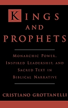 Kings & prophets : monarchic power, inspired leadership, & sacred text in biblical narrative