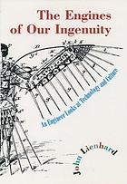 The engines of our ingenuity : an engineer looks at technology and culture