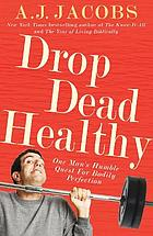 Drop dead healthy : one man's humble quest for bodily perfection